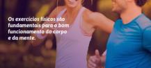Os exercícios físicos são fundamentais para o bom funcionamento do corpo e da mente